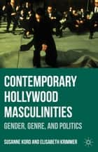 Contemporary Hollywood Masculinities ebook by Susanne Kord,Elisabeth Krimmer