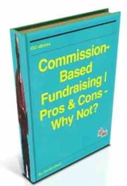 Commission-Based Fundraising | Pros & Cons - Why Not? ebook by Gordon Owen
