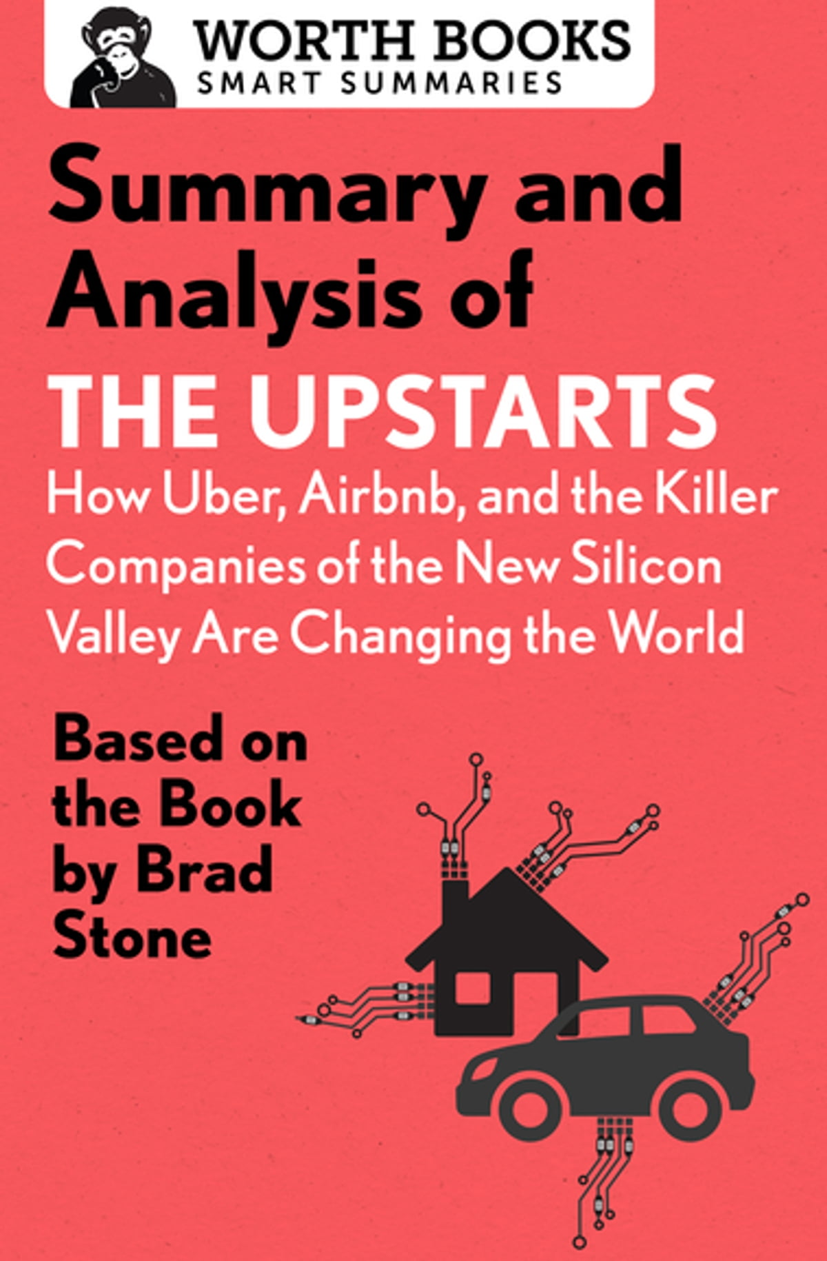 Summary and Analysis of The Upstarts: How Uber, Airbnb, and the Killer  Companies of the New Silicon Valley are Changing the World eBook by Worth  Books ...