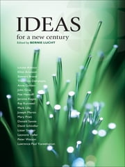 Ideas for a New Century ebook by Paul Kennedy,Bernie Lucht,Lister Sinclair,John Gray,Mark Lilla,Jerome Kagan,Theodore Dalrymple,Elliot Aronson,Leonore Tiefer,Donald Savoie,Anne Golden,Louise Arbour,Mary Pratt,Lawrence Paul Yuxweluptun,Nat Hentoff,Stewart Brand,Ray Kurzweil,Joseph Martin,David Schindler,Peter Watson