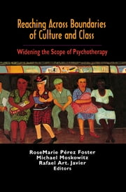 Reaching Across Boundaries of Culture and Class - Widening the Scope of Psychotherapy ebook by Rosemarie Perez-Foster,Michael Moskowitz
