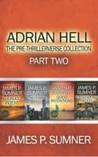 Adrian Hell: The Pre-Thrillerverse Collection (Part Two) ebook by James P. Sumner