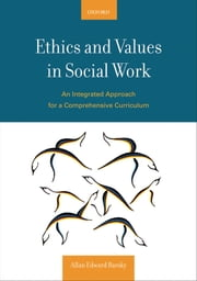 Ethics and Values in Social Work: An Integrated Approach for a Comprehensive Curriculum ebook by Allan E. Barsky