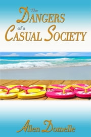 The Dangers of a Casual Society ebook by Allen Domelle