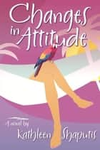 Changes in Attitude ebook by Kathleen Shaputis