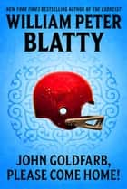John Goldfarb, Please Come Home ebook by William Peter Blatty