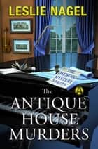 The Antique House Murders - The Oakwood Mystery Series ebook by Leslie Nagel