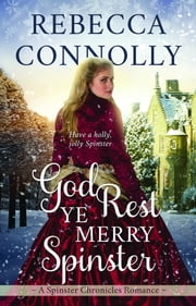 God Rest Ye Merry Spinster ebook by Rebecca Connolly