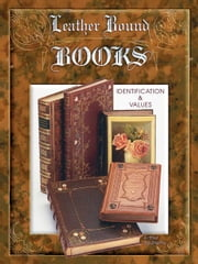 eBook Leather Bound Books Identification & Values ebook by Boutiette, Arthur
