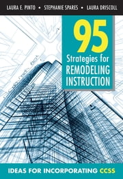 95 Strategies for Remodeling Instruction - Ideas for Incorporating CCSS ebook by Laura E. (Elizabeth) Pinto,Stephanie Spares,Laura M. Driscoll