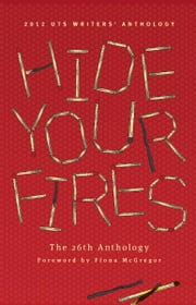 Hide Your Fires: 2012 UTS Writers' Anthology ebook by Fiona McGregor