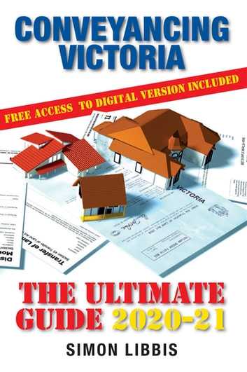 Conveyancing Victoria 2020-21 - The Ultimate Guide ebook by Simon Libbis