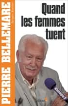 Quand les femmes tuent ebook by Pierre Bellemare, Jacques Antoine