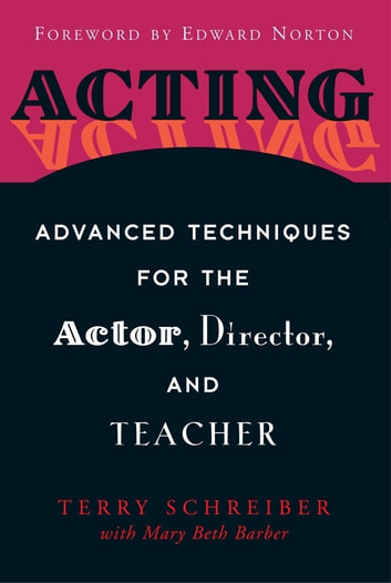 Acting - Advanced Techniques for the Actor, Director, and Teacher ebook by Terry Schreiber