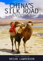 China Silk Road Adventures ebook by Brian Lawrenson