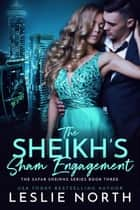 The Sheikh's Sham Engagement - The Safar Sheikhs Series, #3 ebook by Leslie North