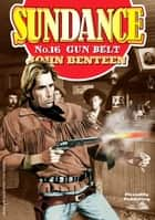 Sundance 16: Gunbelt eBook by John Benteen