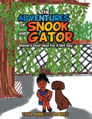 The Adventures of Snook and Gator - Snook's Cool Idea For A Hot Day ebook by Tara Annette Rocker