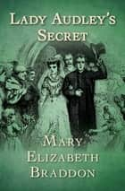 Lady Audley's Secret ebook by Mary Elizabeth Braddon