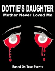 Dottie's Daughter Mother Never Loved Me ebook by Rosie Robinson