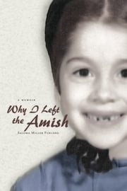 Why I Left the Amish: A Memoir ebook by Saloma Miller Furlong
