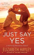 Just Say Yes - A Strictly Business Novel ebook by Elizabeth Hayley