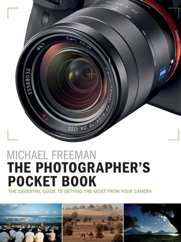 The Photographer's Pocket Book - The essential guide to getting the most from your camera ebook by Michael Freeman