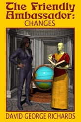 The Friendly Ambassador: Changes ebook by David George Richards