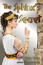 The Sphinx's Secret (reluctant virgin monster breeding) ebook by Bellatrix Turner