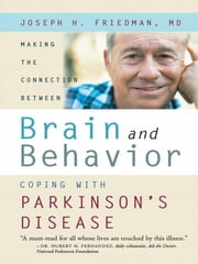 Making the Connection Between Brain and Behavior - Coping with Parkinson's Disease ebook by Joseph H. Friedman, MD,Dr. Joseph Friedman