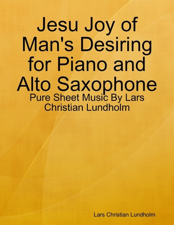 Jesu Joy of Man's Desiring for Piano and Alto Saxophone - Pure Sheet Music By Lars Christian Lundholm ebook by Lars Christian Lundholm