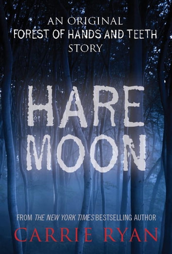 Hare Moon - An Original Forest of Hands and Teeth Story ebook by Carrie Ryan