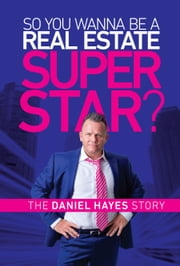 So you wanna be a Real Estate Super Star? ebook by Daniel Hayes