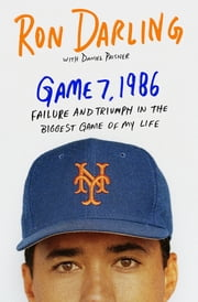 Game 7, 1986 - Failure and Triumph in the Biggest Game of My Life ebook by Ron Darling,Daniel Paisner