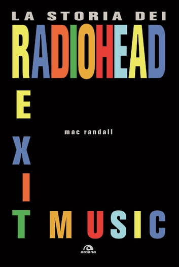 Exit Music - La storia dei Radiohead ebook by Mac Randall