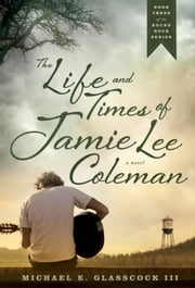 The Life and Times of Jamie Lee Coleman ebook by Michael E. Glasscock III