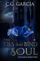 The Ties that Bind the Soul - Old Souls, #2 ebook by C.G. Garcia