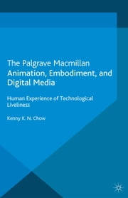 Animation, Embodiment, and Digital Media - Human Experience of Technological Liveliness ebook by K. Chow