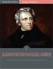 Inaugural Addresses: President Andrew Jacksons Second Inaugural Address (Illustrated) ebook by Andrew Jackson