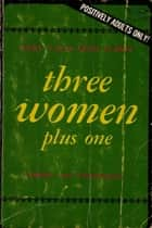 Three Women And One More ebook by Anon Anonymous