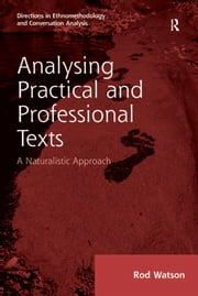 Analysing Practical and Professional Texts - A Naturalistic Approach ebook by Rod Watson