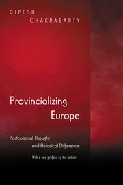 Provincializing Europe - Postcolonial Thought and Historical Difference ebook by Dipesh Chakrabarty