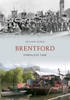 Brentford Through Time ebook by Gillian Clegg