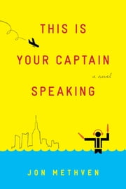 This Is Your Captain Speaking - A Novel ebook by Jon Methven