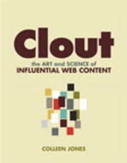 Clout: The Art and Science of Influential Web Content - The Art and Science of Influential Web Content ebook by Colleen Jones