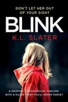 Blink - A gripping psychological thriller with a killer twist you'll never forget ekitaplar by K.L. Slater