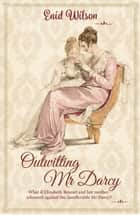Outwitting Mr Darcy ebook by Enid Wilson