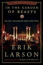 In the Garden of Beasts - Love, Terror, and an American Family in Hitler's Berlin ebook by Erik Larson