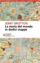 La storia del mondo in dodici mappe ebook by Jerry Brotton, Virginio B. Sala
