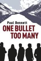 One Bullet Too Many ebook by Paul Bennett